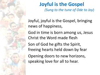 Joyful is the Gospel  (Sung to the tune of Ode to Joy )