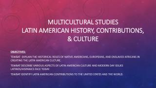 Multicultural Studies latin  American history, contributions, & culture