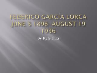 Federico  Garc�a  Lorca June 5 1898- August 19 1936