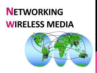 N etworking  w ireless media
