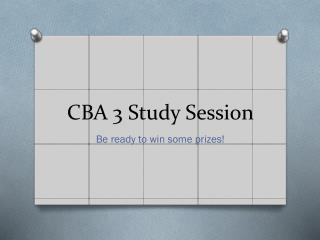 CBA 3 Study Session