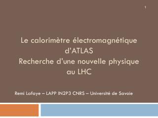 Le calorimètre électromagnétique d'ATLAS  Recherche d'une nouvelle physique au LHC