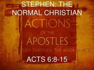 STEPHEN: THE NORMAL CHRISTIAN