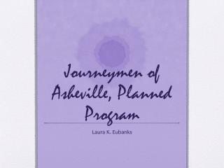 Journeymen of Asheville, Planned Program