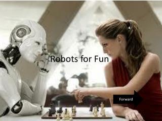 Robots for Fun