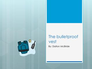 The bulletproof vest