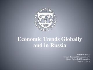 Economic Trends Globally  and in Russia Odd Per Brekk Senior Resident Representative