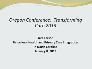 Oregon Conference:  Transforming Care 2013 Tara Larson