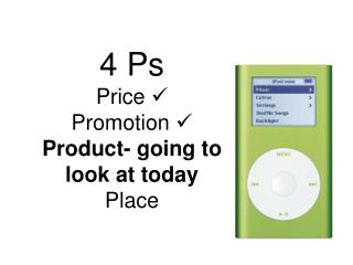 4 Ps Price   Promotion   Product- going to look at today Place