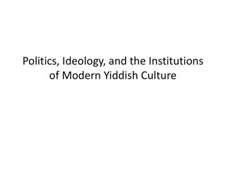 Politics, Ideology, and the Institutions of Modern Yiddish Culture