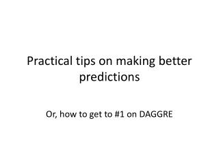 Practical tips on making better predictions