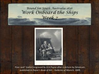 Bound for South Australia 1836 Work Onboard the Ships  Week 7