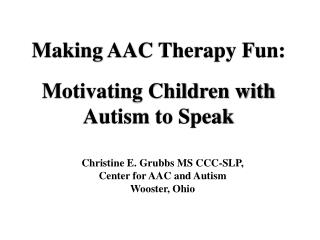 Making  AAC  Therapy Fun: Motivating Children with Autism to Speak