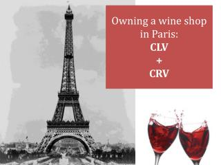Owning  a  wine  shop in Paris: CLV + CRV