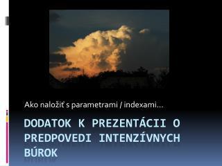 Dodatok k prezentácii o  predpovedi intenzívnych búrok