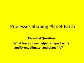 Processes Shaping Planet Earth