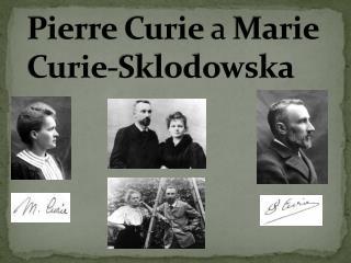 Pierre Curie  a  Marie Curie-Sklodowska