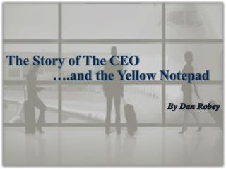 The Story of The CEO and the Yellow Notepad