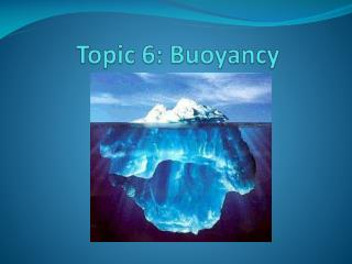 Topic  6 :  Buoyancy