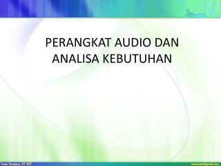 PERANGKAT  AUDIO DAN  ANALISA KEBUTUHAN