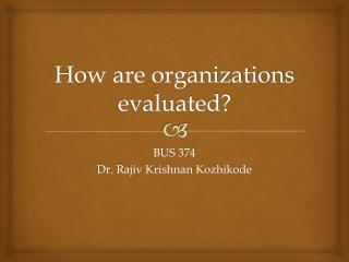 How are organizations evaluated?