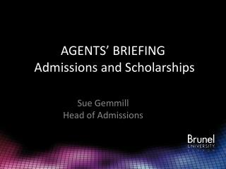 AGENTS' BRIEFING  Admissions and Scholarships