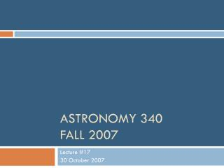 Astronomy 340 Fall 2007