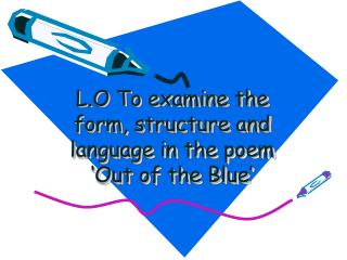 L.O To examine the form, structure and language in the poem 'Out of the Blue'