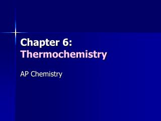 Chapter 6:  Thermochemistry