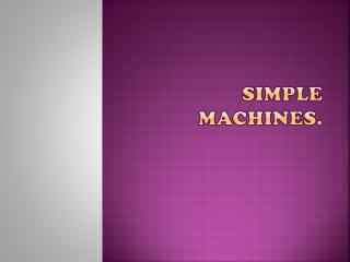 Simple machines.