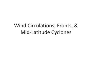 Wind Circulations, Fronts, &  Mid-Latitude Cyclones