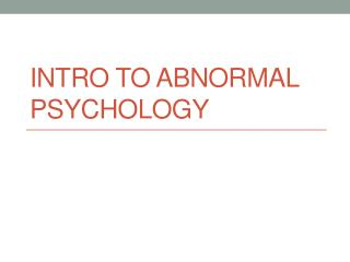 Intro to Abnormal Psychology