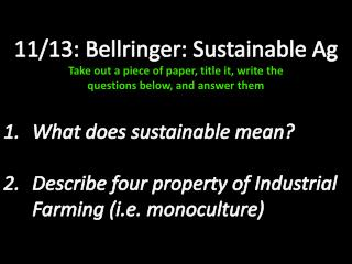 11/13:  Bellringer : Sustainable Ag Take out a piece of paper, title it, write the
