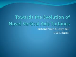Towards the Evolution of Novel Vertical Axis Turbines