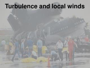 Turbulence and  local winds