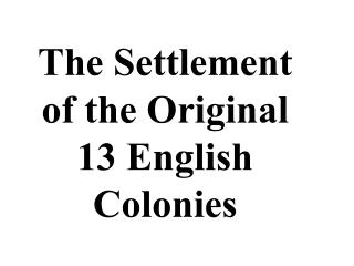 The Settlement of the Original 13 English Colonies