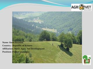 Name :Sami  Kryeziu Country : Republic of Kosovo Affiliation: NGO:  Agro  Vet Development