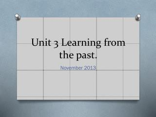 Unit  3  Learning from the past .