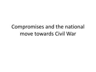 Compromises and the national move towards Civil War