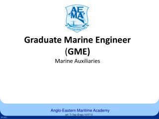 Graduate Marine Engineer ( GME) Marine Auxiliaries