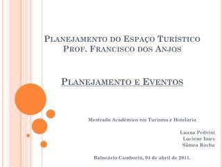 Planejamento do Espaço Turístico Prof. Francisco dos Anjos Planejamento e Eventos