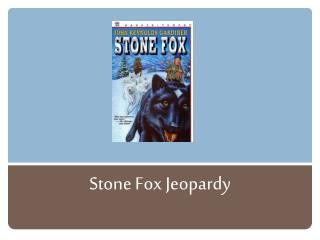 Stone Fox Jeopardy