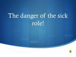 The danger of the sick role!