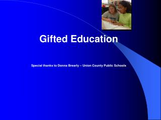 Gifted Education Special thanks to Donna Brearly – Union County Public Schools