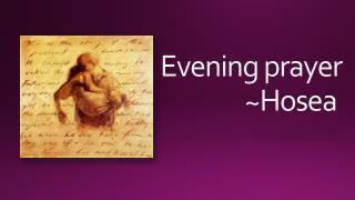Evening  prayer ~Hosea