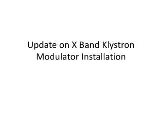 Update on X Band Klystron Modulator Installation