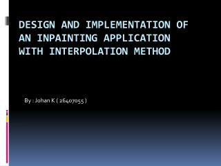 Design and Implementation of  an  Inpainting  Application with Interpolation Method