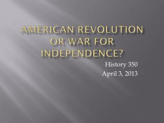 American Revolution or War for Independence?