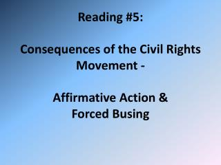 Reading #5: Consequences of the Civil Rights Movement - Affirmative Action &  Forced Busing