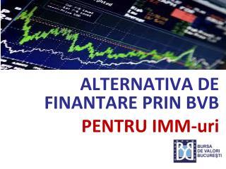 ALTERNATIVA DE FINANTARE PRIN BVB PENTRU IMM- uri